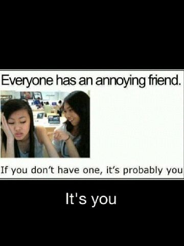 It S Me I M The Annoying Friend Annoying Friends I Love To Laugh Make Me Laugh