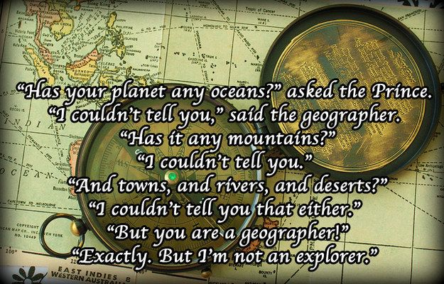 15 Quotes From The Little Prince That Will Make Your: Don't Just Be A Geographer; Be An Explorer.