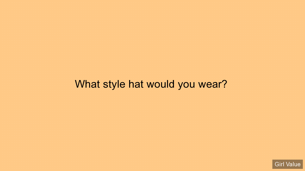 What style hat would you wear?