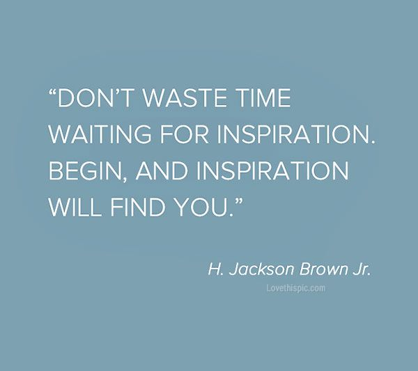 Dont Waste Time Quotes: Dont Waste Time Waiting For Inspiration +++For More Quotes