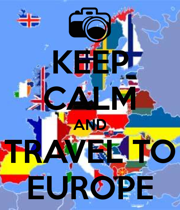 KEEP CALM AND TRAVEL TO EUROPE Keep Calm Pinterest Buckets - Travel to europe