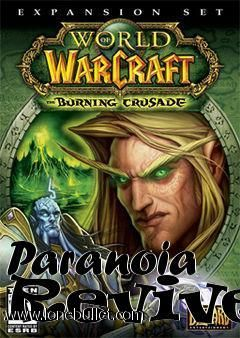 Get the Paranoia Revived World of Warcraft The Burning Crusade mod for for free download with a direct download link having resume support from LoneBullet - http://www.lonebullet.com/mods/download-paranoia-revived-world-of-warcraft-the-burning-crusade-mod-free-25980.htm - just search for Paranoia Revived World of Warcraft The Burning Crusade
