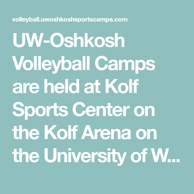 Uw Oshkosh Volleyball Camps Are Held At Kolf Sports Center On The Kolf Arena On The University Of Wisconsin Oshk Volleyball Camp Volleyball Coaching Volleyball