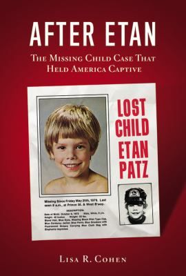 After Etan : the missing child case that held America captive / Lisa R. Cohen.