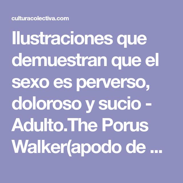 Ilustraciones que demuestran que el sexo es perverso, doloroso y sucio - Adulto.The Porus Walker(apodo de Jimmy de Marcellis)