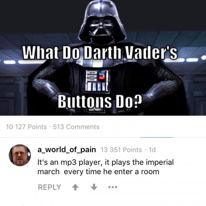 When The Comment Has 3000 More Up Votes Than The Post Best Funny Pictures The Imperial March Darth Vader