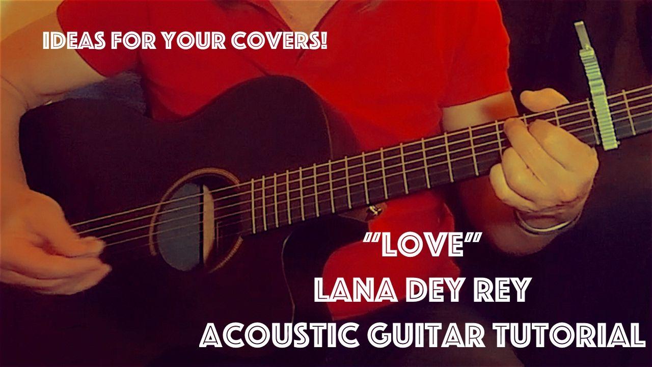 Love Lana Del Rey Acoustic Guitar Tutorial Youtube Guitar Tutorial Guitar Acoustic Guitar