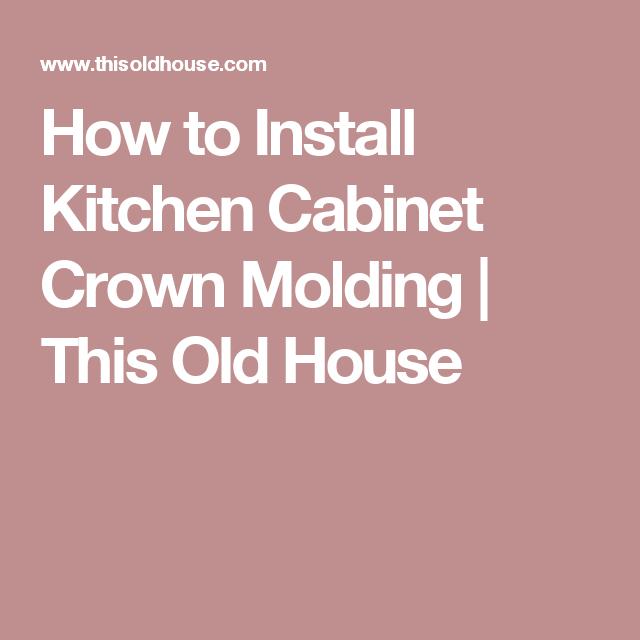 Kitchen Cabinet Crown Molding Installation: How To Install Kitchen Cabinet Crown Molding