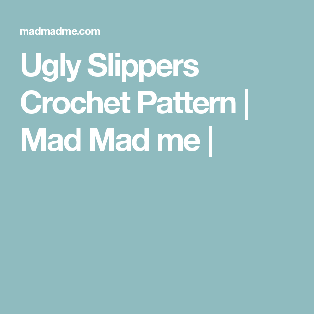 Ugly Slippers Crochet Pattern | Mad Mad me |