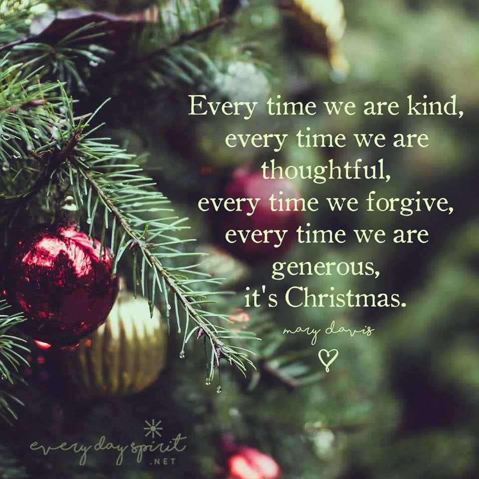 Bring The Spirit Of Christmas Into The Whole Year With Kindness Love And Peace Best Christmas Quotes Merry Christmas Quotes Christmas Quotes Images