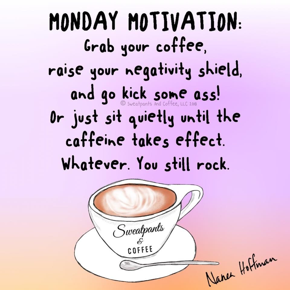 From Sweatpants And Coffee Https Www Facebook Com Sweatpantsandcoffee Photos A 465278370193129 Monday Motivation Coffee Quotes Monday Motivation Quotes