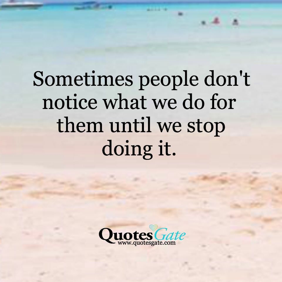 Quotes Gate Sometimes People Don't Notice What You Do For Them Until You Stop