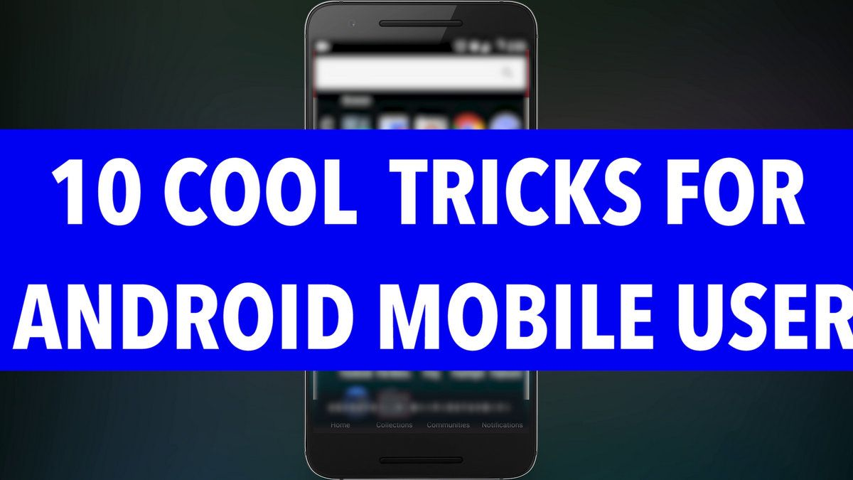 Top 10 Cool Tricks for Every Android Mobile user