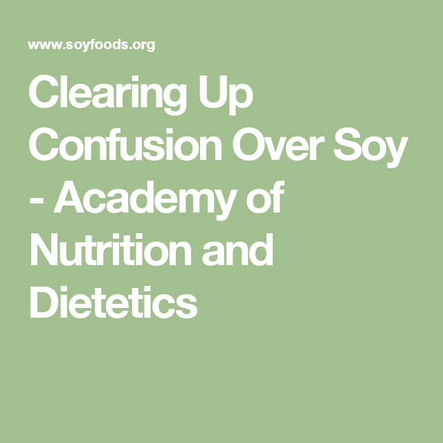 Clearing Up Confusion Over Soy Academy Of Nutrition And Dietetics Dietetics Nutrition And Dietetics Nutritional Therapy