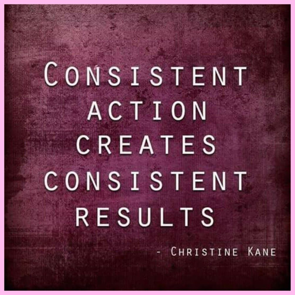Are Your Actions Consistent Consistency Results Happy Plantstronghealthandfitnesswithmelanie Leadership Quotes Consistency Quotes Team Quotes