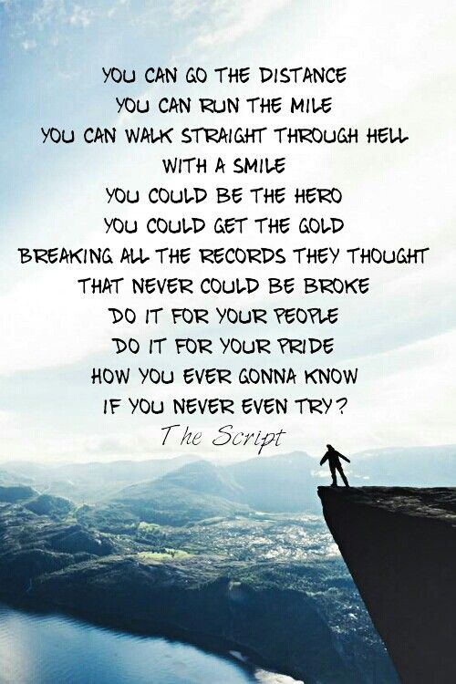 'You can go the distance, you can run the mile, you can walk straight through hell with a smile. You can be the hero, you can get the gold, breaking all the records they thought never could be broke. Yeah, do it for your people, do it for your pride - how are you ever gonna know if you never even try?' - lyrics from 'Hall of Fame' by The Script  will.i.am #lyricart