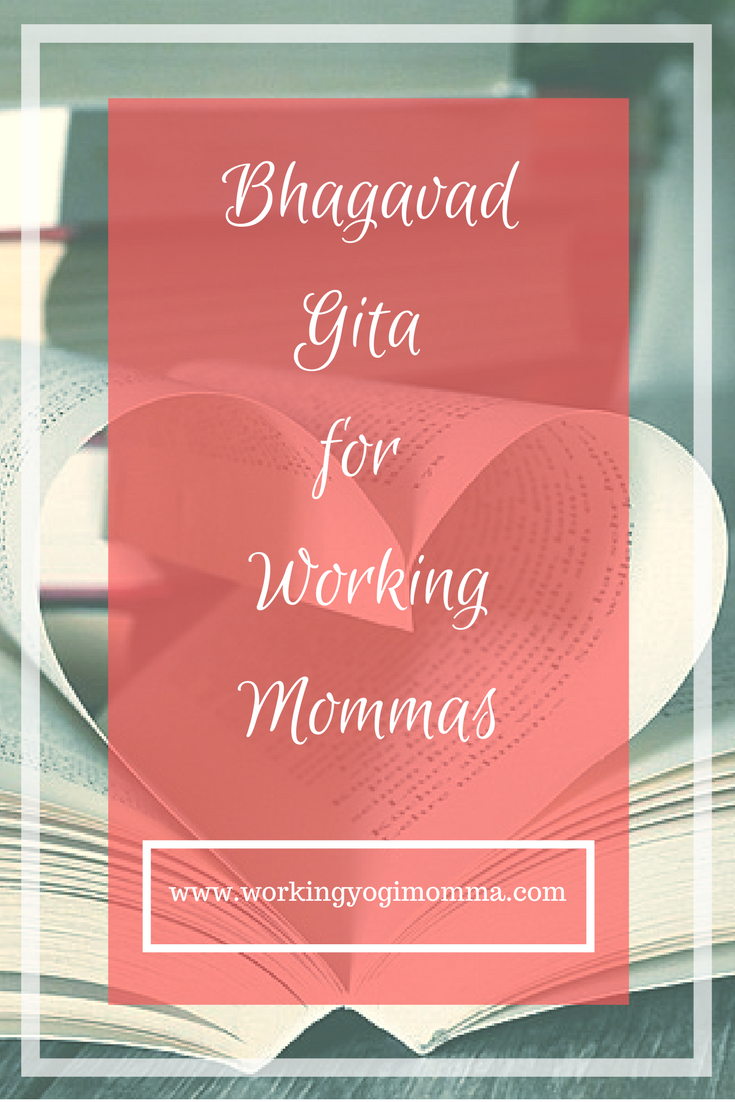 The Bhagavad Gita is an ancient yogic text with current lifestyle lessons that can be implemented by working mommas.