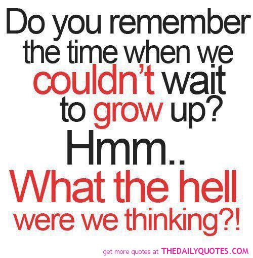 What Were We Thinking Funny Quotes About Life Funny Quotes For Teens Growing Up Quotes