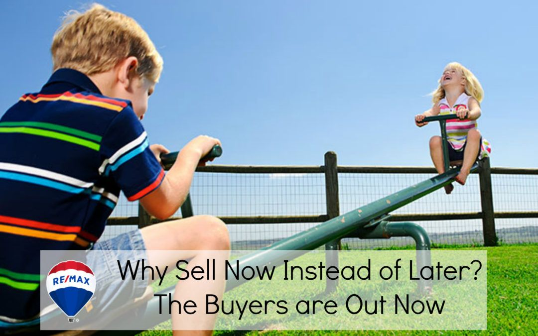 Why Sell Now Instead of Later? The Buyers are Out Now ...