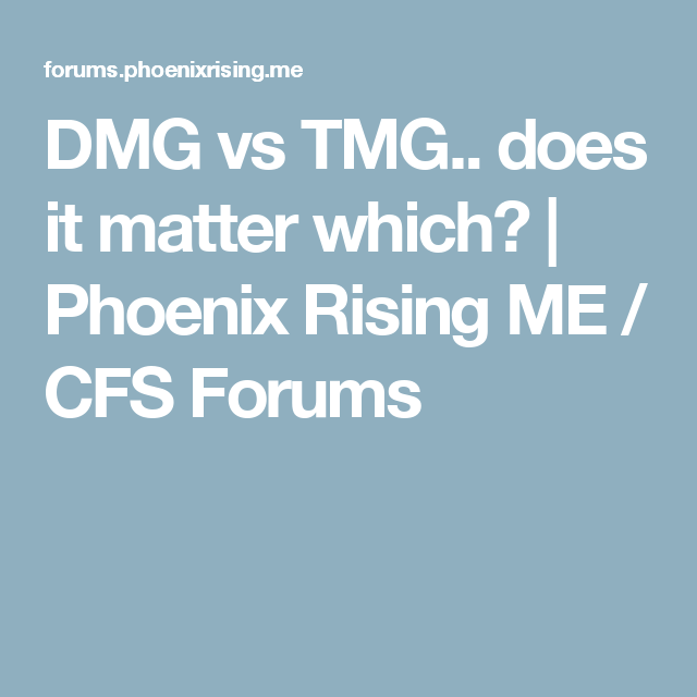 DMG vs TMG   does it matter which? | Phoenix Rising ME / CFS