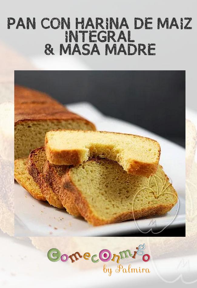 Pan Con Harina De Maíz Integral Masa Madre Come Conmigo Masa Madre Pan Con Harina De Maiz