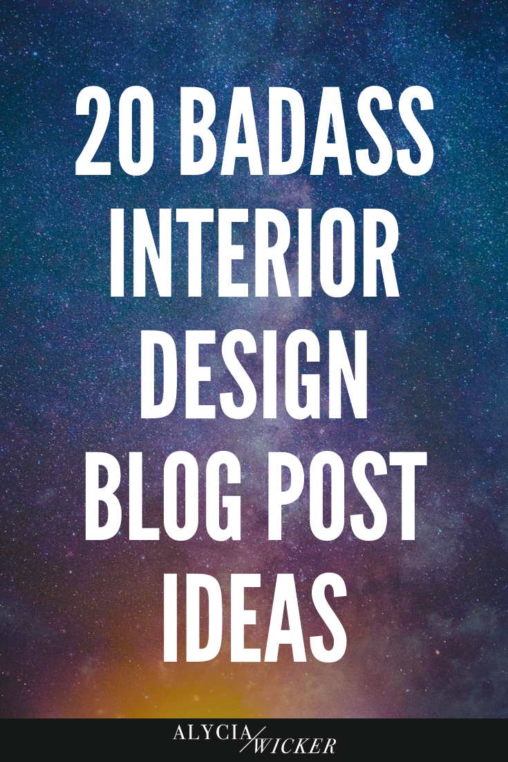 20 Badass Interior Design Blog Post Ideas — Online Interior Design School by Alycia Wicker