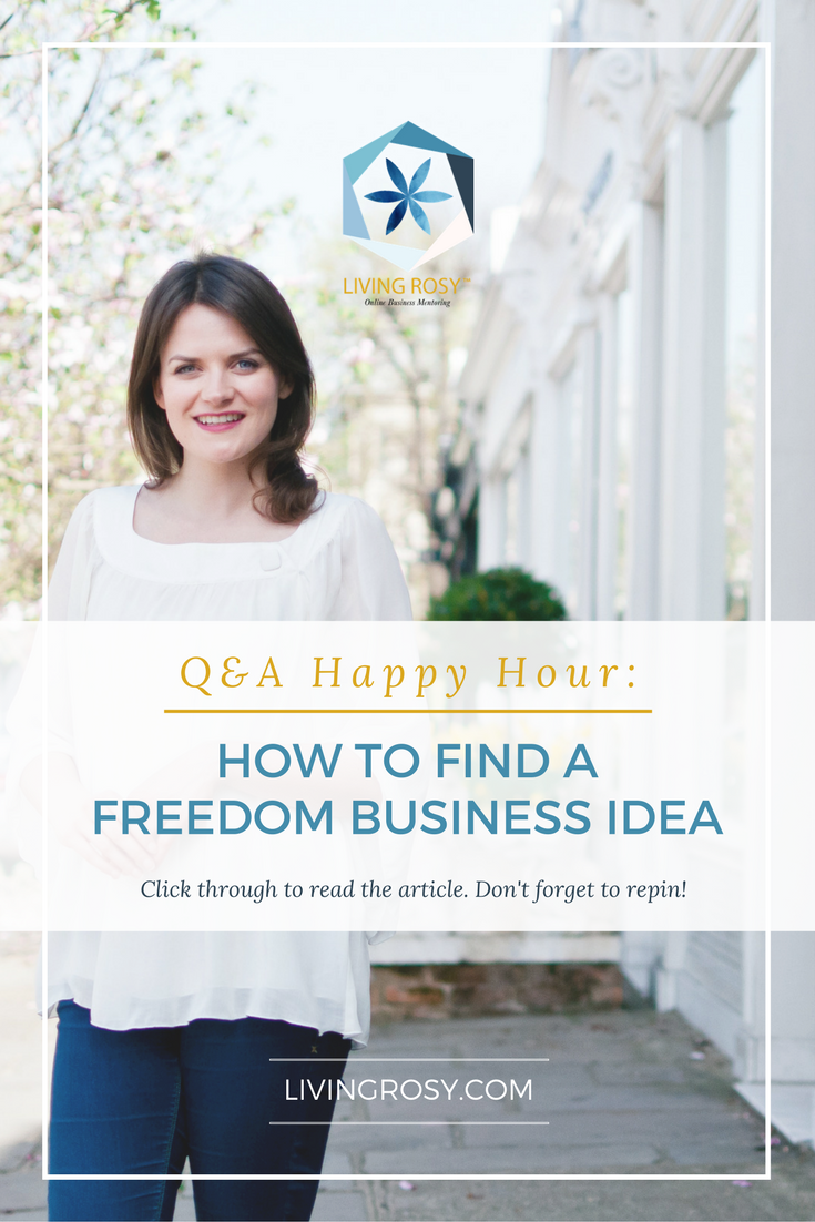 Q&A Happy Hour: How to Find a Freedom Business Idea | Online ...