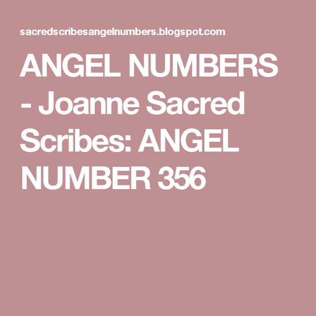 ANGEL NUMBERS - Joanne Sacred Scribes: ANGEL NUMBER 356