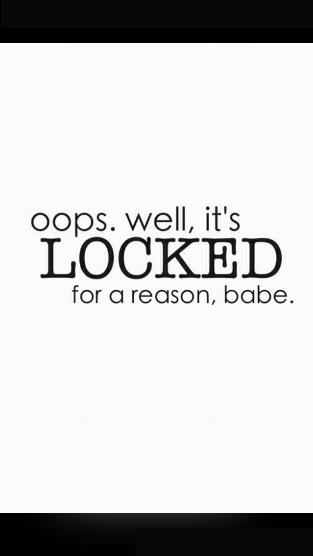 Oops Well It S Locked For A Reason Babe Funny Lockscreen Funny Phone Wallpaper Sassy Wallpaper
