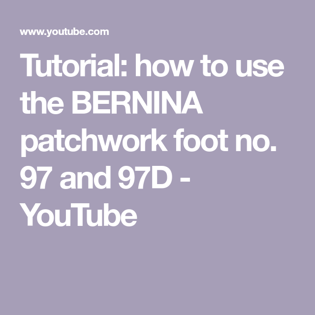 Tutorial: How To Use The BERNINA Patchwork Foot No. 97 And