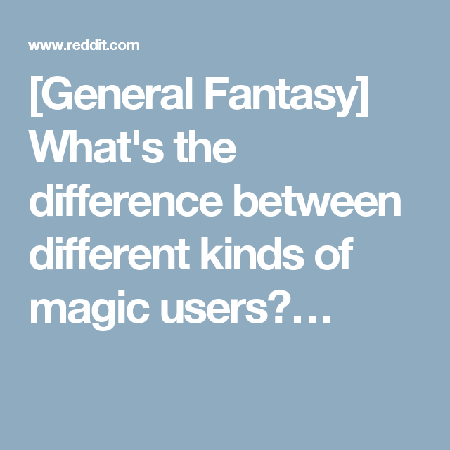 General Fantasy] What's the difference between different