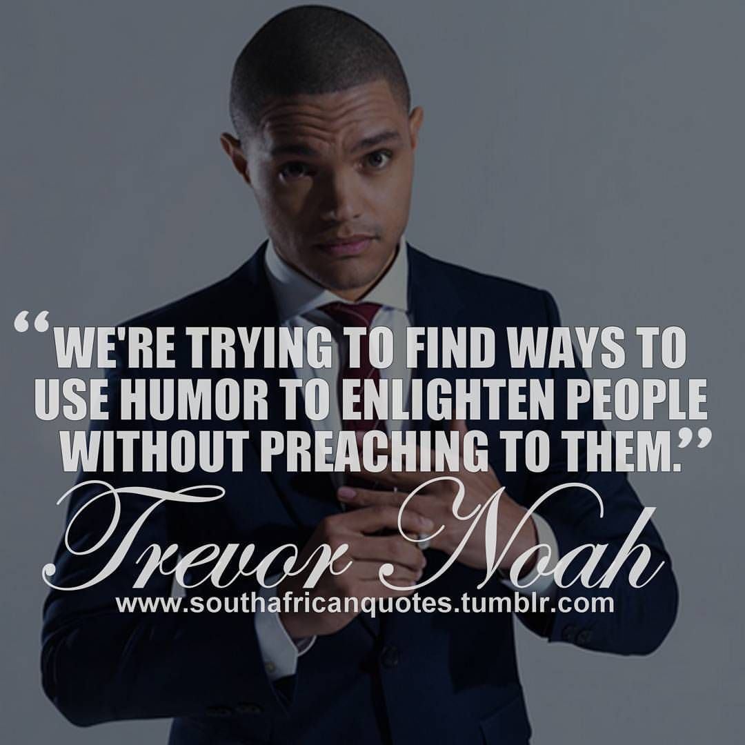 We Re Trying To Find Ways To Use Humor To African Quotes South African Quote Trevor Noah Quotes
