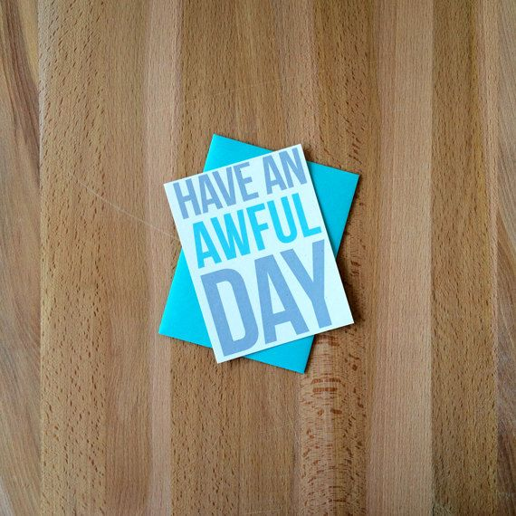 Snarky blank greeting card have an awful day sarcastic opposite snarky blank greeting card have an awful day sarcastic opposite day april fools mean girls any occasion just because funny note card m4hsunfo