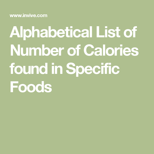 Alphabetical List Of Number Of Calories Found In Specific Foods