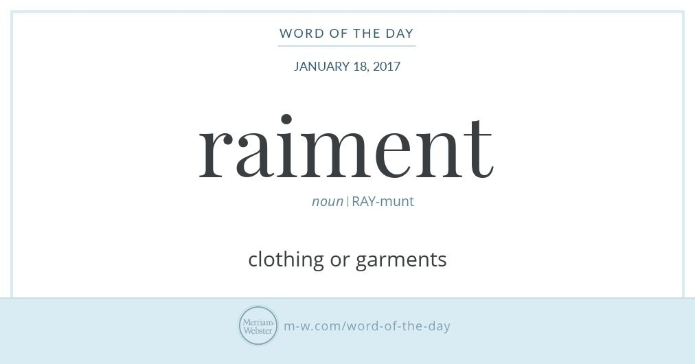 #WordOfTheDay Raiment tends to appear mostly in classical context though it pops up from time to time in daily use. https://www.merriam-webster.com/word-of-the-day/raiment-2017-01-18