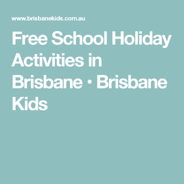Free School Holiday Activities in Brisbane   School holiday ...