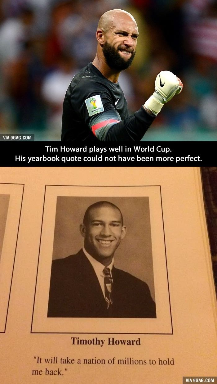 Tim Howard S Yearbook Quote Yearbook Quotes Yearbook Quotes
