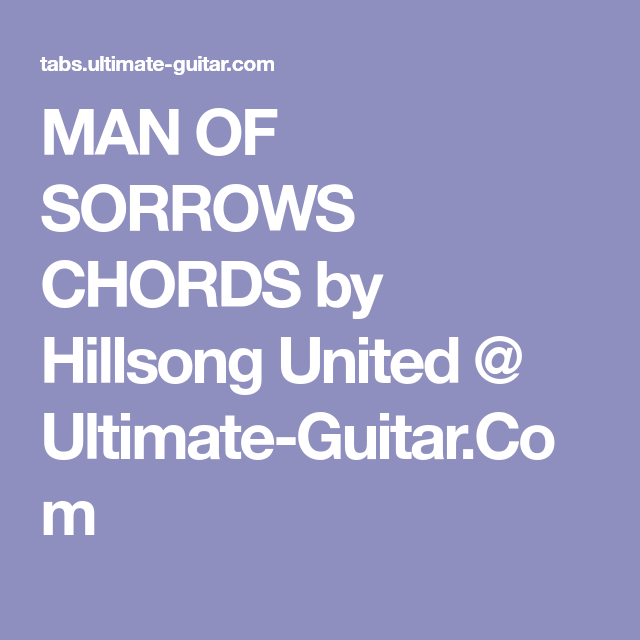 Man Of Sorrows Chords By Hillsong United Ultimate Guitar