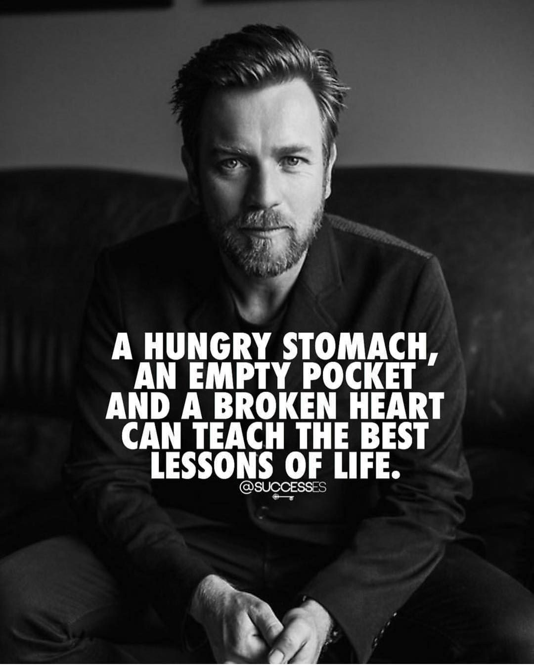 A hungry Stomach, an empty Pocket and a broken Heart can teach the best Lessons of Life - Motivation - Mindset