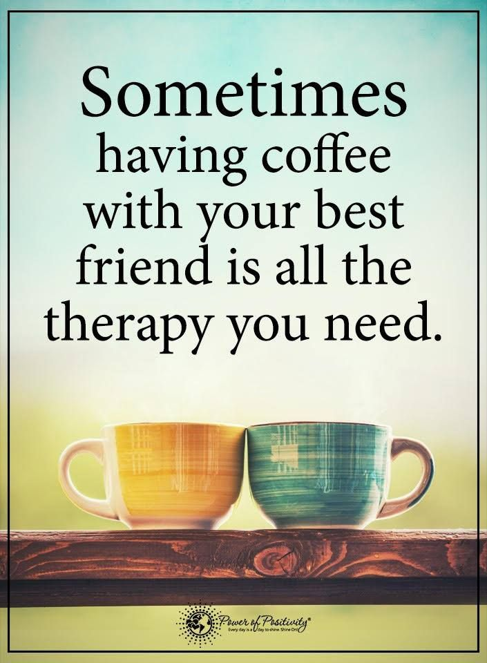 Sometimes Having Coffee With Your Best Friend Is All The Therapy You Simple Quotes About Coffee And Friendship
