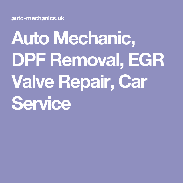 Auto Mechanic Dpf Removal Egr Valve Repair Car Service Car Mechanic Car Maintenance Mechanic