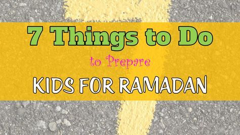 7 Things To To Do To Prepare Kids For Ramadan Prepare Kids Ramadan Kids Ramadan Crafts