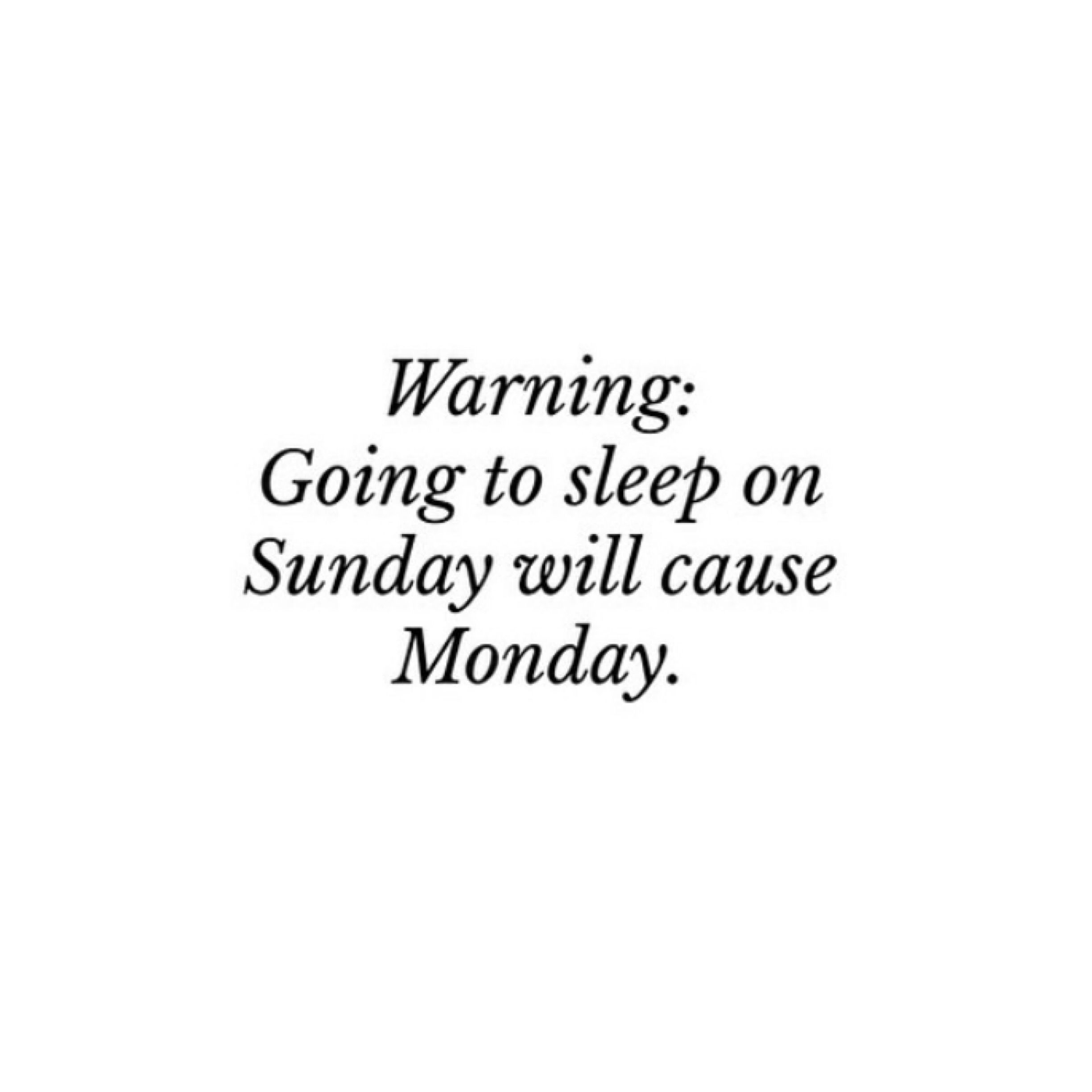 I always try to prevent Monday by never sleeping on Sunday nights.