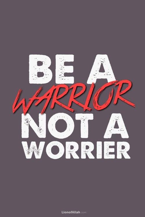 I am a Warrior not a Worrier  - www.lionofAllah.com