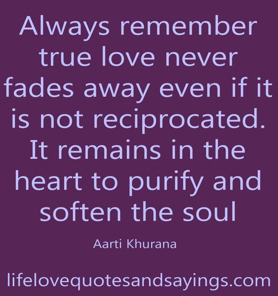 Always Remember True Love Never Fades Away Whatever Will Be A Quotes About True Love Great Quotes About T True Love Quotes Love Quotes For Him Real Love Quotes