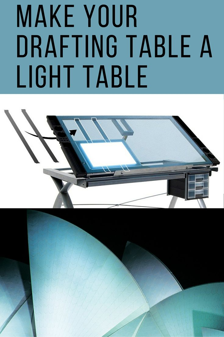How To Make Your Drafting Table A Light Table Light Table Drafting Table Drawing Table
