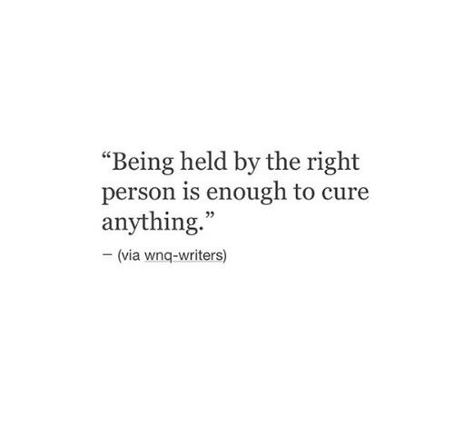 Being Held By The Right Person Words Quotes Inspirational Quotes Me Quotes