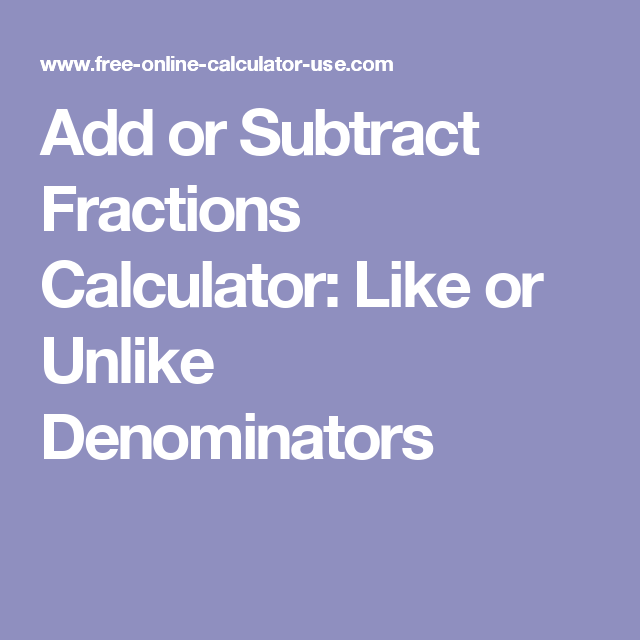 Add or Subtract Fractions Calculator: Like or Unlike ...