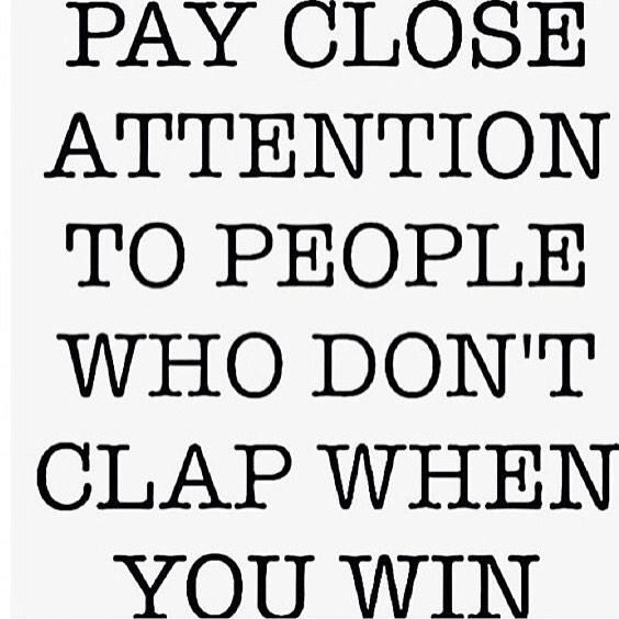 Pay Close Attention To People Who Don T Clap When You Win You Ll Learn Who Your Friends Are True Quotes Inspirational Quotes Motivation Smart Quotes