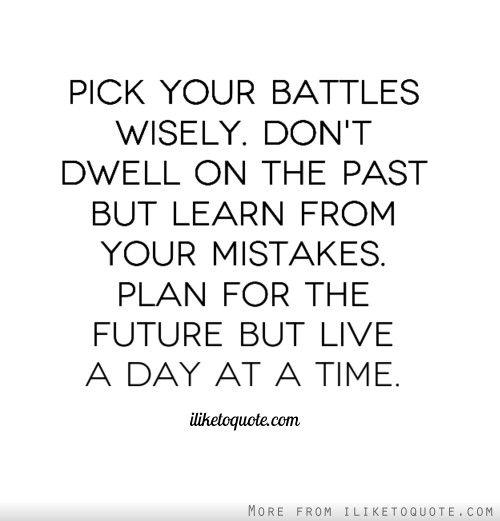 Pick Your Battles Wisely Battle Quotes Pick Your Battles Past Quotes